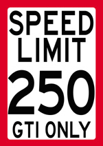 SPEED LIMIT 250 - GTI ONLY speed limit sign